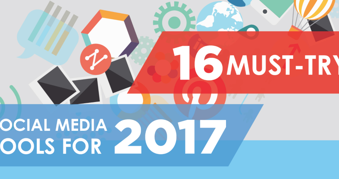16 Social Media Tools You Need To Know About in 2017