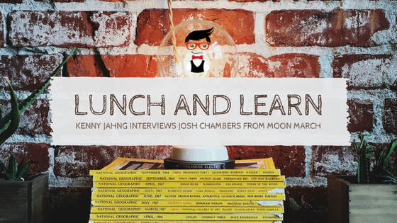 Lunch & Learn // Kenny Jahng interviews Josh Chambers of Moon March