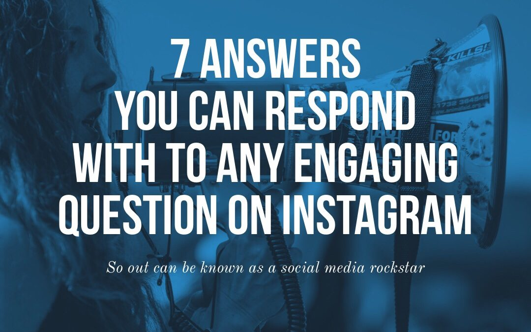 7 Answers You Can Respond With To Any Engaging Question On Instagram: