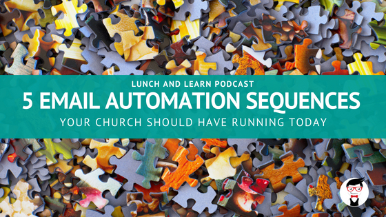 Lunch & Learn // 5 Email Automation Sequences Your Church Should Have Running TODAY Podcast