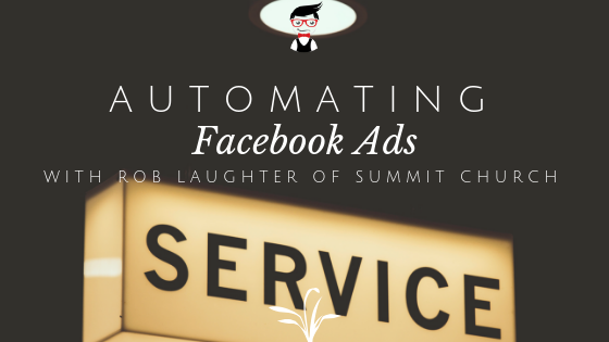 Lunch & Learn // Automating Facebook Ads with Rob Laughter of Summit Church