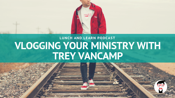 Vlogging Your Ministry with Trey VanCamp