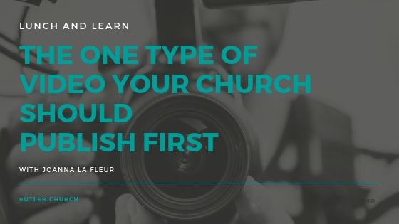 Lunch and Learn // The ONE Type of Video Your Church Should Publish FIRST with Joanna la Fleur