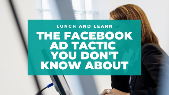 Lunch and Learn // Episode 32 The Facebook Ad Tactic You Don't Know About