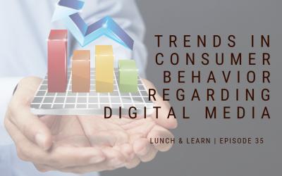 Lunch and Learn // Episode 35 Trends in Consumer Behavior Regarding Digital Media