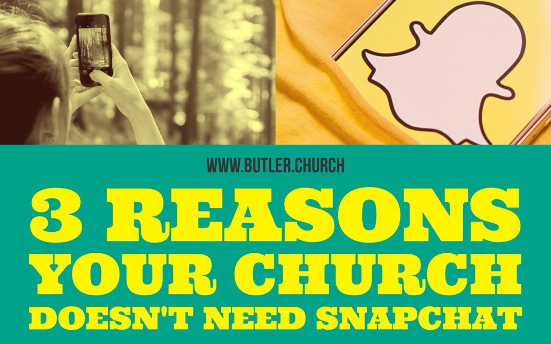 3 Reasons Your Church Doesn't Need Snapchat