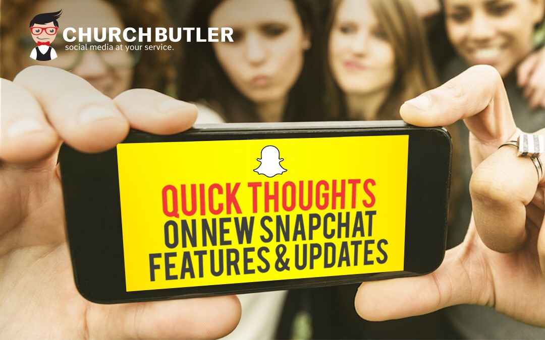 Quick Thoughts On New Snapchat Features & Updates