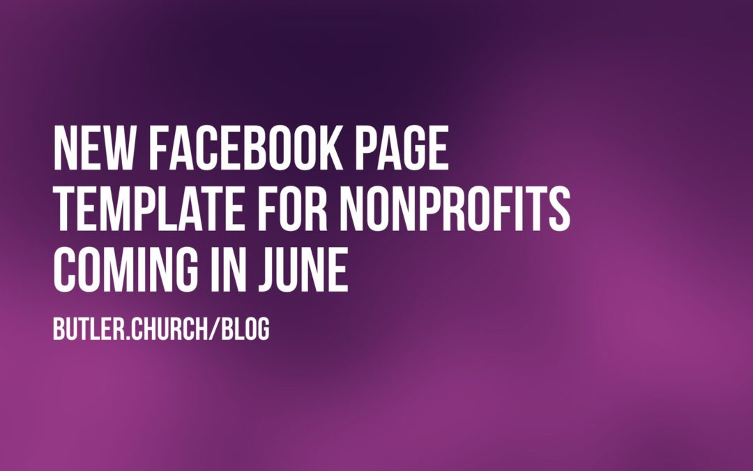 New Facebook Page Template For NonProfits Coming in June