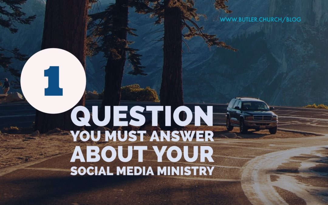 1 Question You Must Answer About Your Social Media Ministry