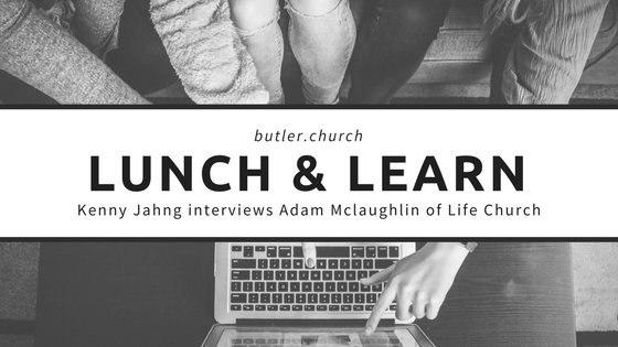 Lunch & Learn // Kenny Jahng interviews Adam McLaughlin of Life Church